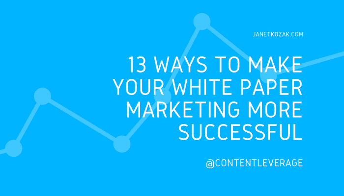 13 Ways to Make Your White Paper Marketing More Successful