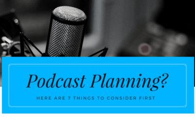 Podcast Planning? Here are 7 Things to Consider First