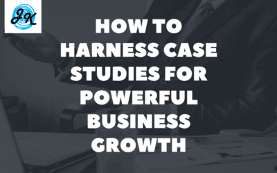 How to Harness Case Studies for Powerful Business Growth