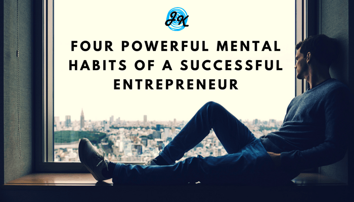Four Powerful Mental Habits of a Successful Entrepreneur
