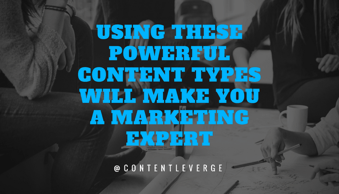 Using These Powerful Content Types Will Make You A Marketing Expert