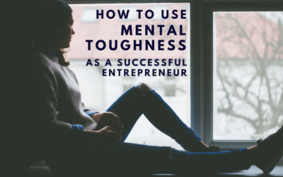 How to Use Mental Toughness as a Successful Entrepreneur