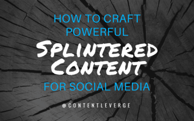 How to Craft Powerful Splintered Content for Social Media